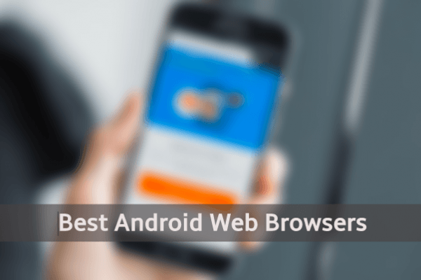 Best Android Browsers 2019 to Download